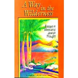 A Way in the Wilderness: Essays in Messianic Jewish Thought.