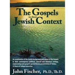 The Gospels In Their Jewish Context by John Fischer, PhD, ThD - AUDIO of LIVE SEMINARY CLASS