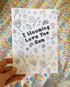 'I Blooming Love You Mum' Mother's Day Colouring Card