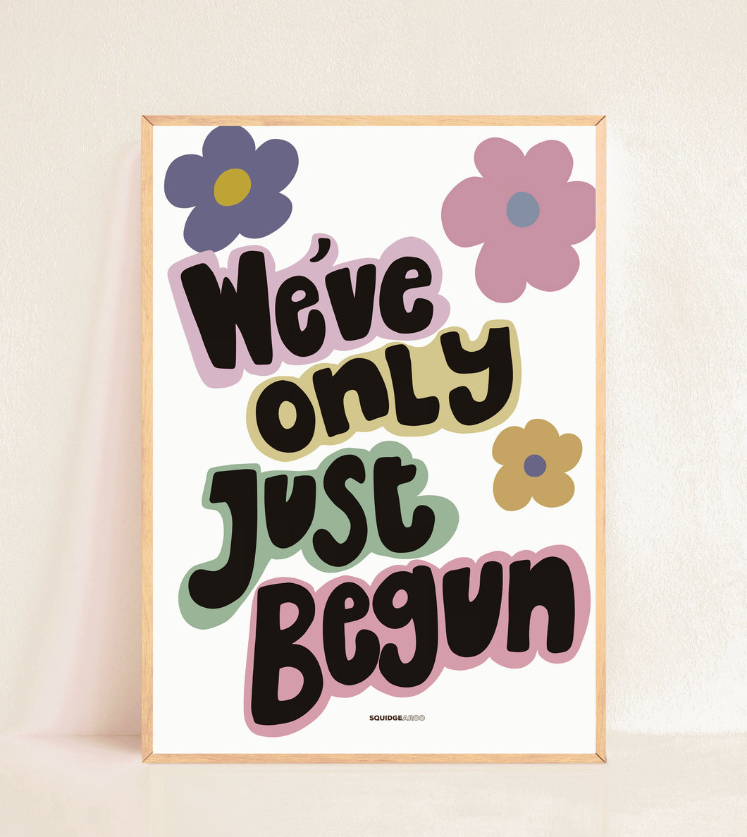 We've Only Just Begun Print
