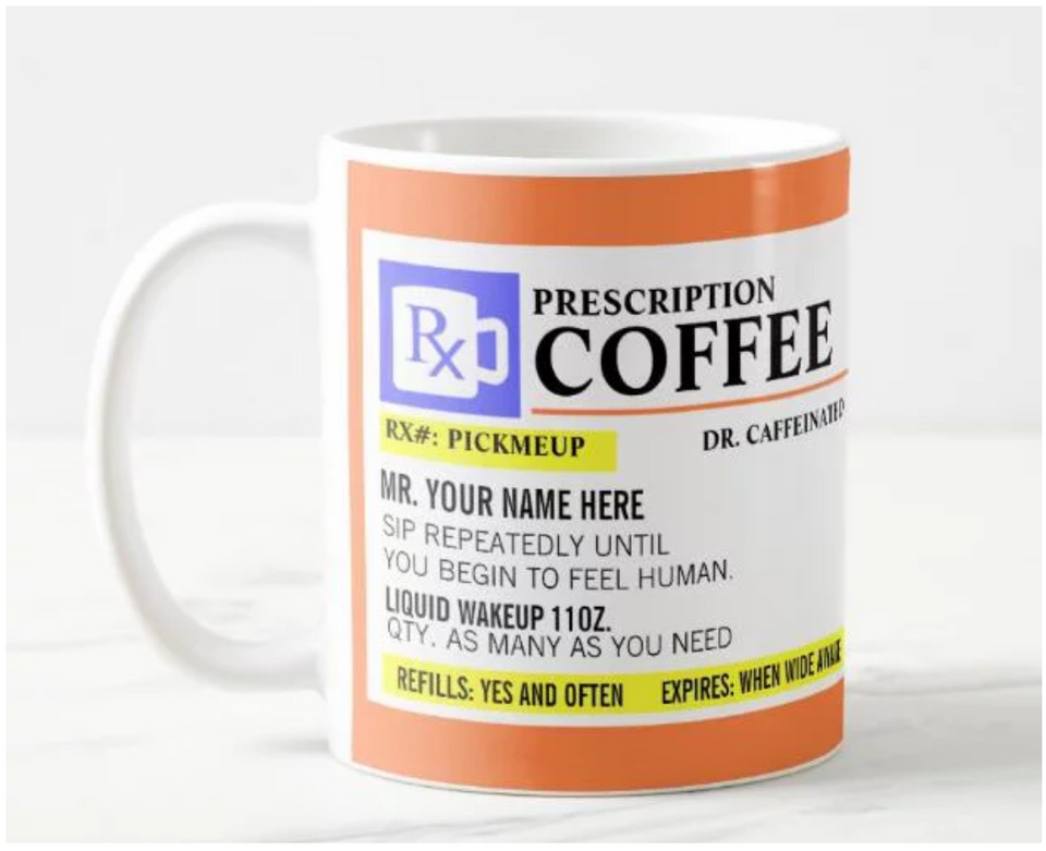 Prescription Coffee Mug (personalized with your name)