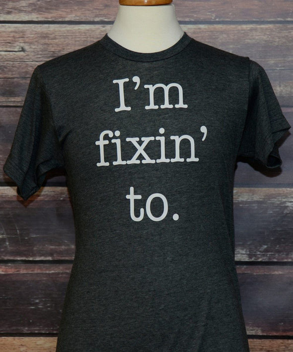I'm Fixin To Shirt - Mens SHIRT HOUSE OF SWANK