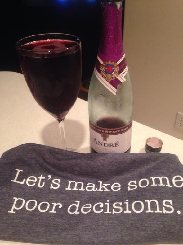 Let's Make Some Poor Decisions Shirt SHIRT HOUSE OF SWANK