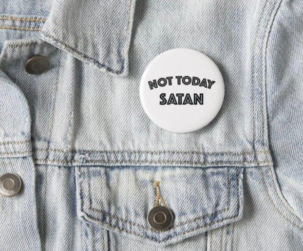 Not Today Satan Pinback Button ACCESSORIES House of Swank