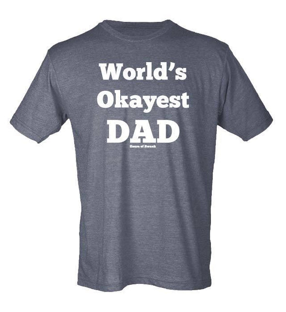 Worlds Okayest Dad Shirt - Mens SHIRT HOUSE OF SWANK