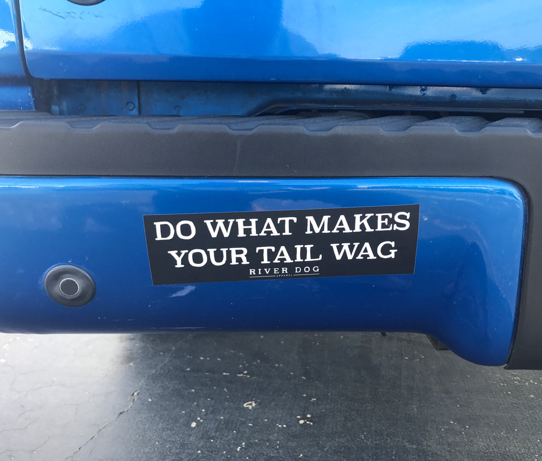 Do What Makes Your Tail Wag Bumper Sticker
