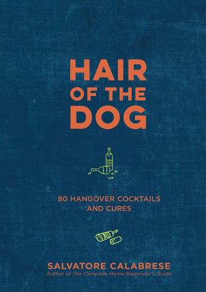 Hair Of The Dog: 80 Hangover Cocktails And Cures Book