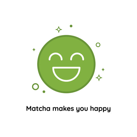Matcha Makes You Happy - Matcha Oishii