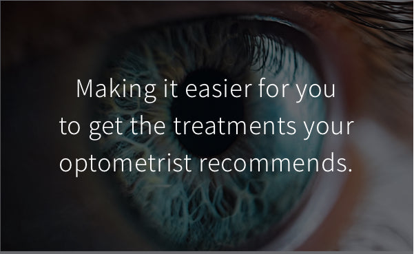 Making it easier for you to get the treatments your optometrist recommends