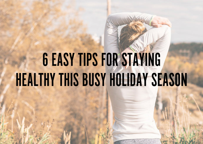 Tips for Staying Healthy this Busy Holiday Season