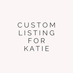Custom Listing For Katie