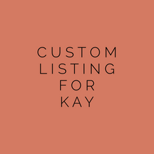 Load image into Gallery viewer, Custom Listing For Kay