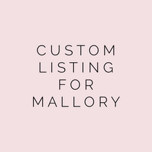 Load image into Gallery viewer, Custom Listing for Mallory