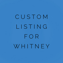 Load image into Gallery viewer, Custom Listing For Whitney