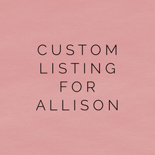 Load image into Gallery viewer, Custom Listing For Allison