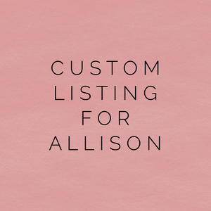 Custom Listing For Allison