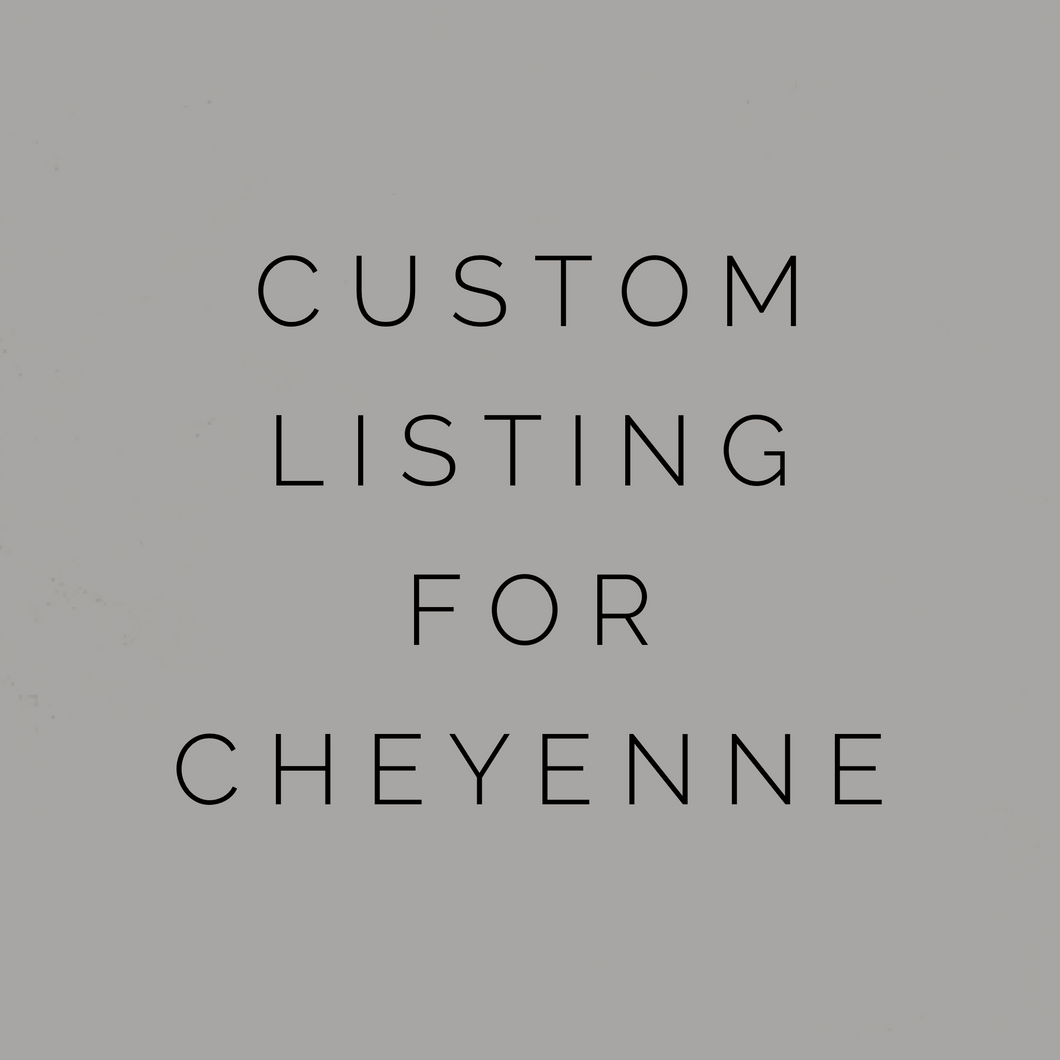 Custom Listing For Cheyenne