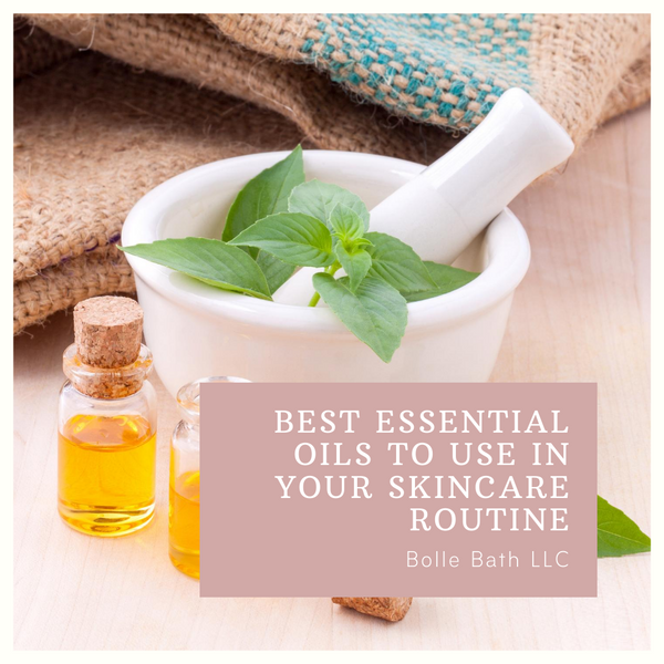 best essential oils to use in your skincare routine Bolle Bath LLC