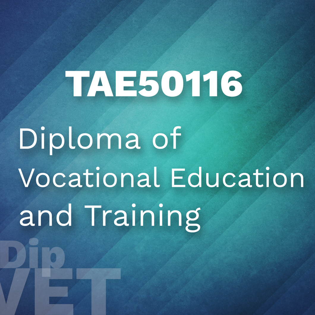 TAE50116 - Diploma of Vocational Education & Training