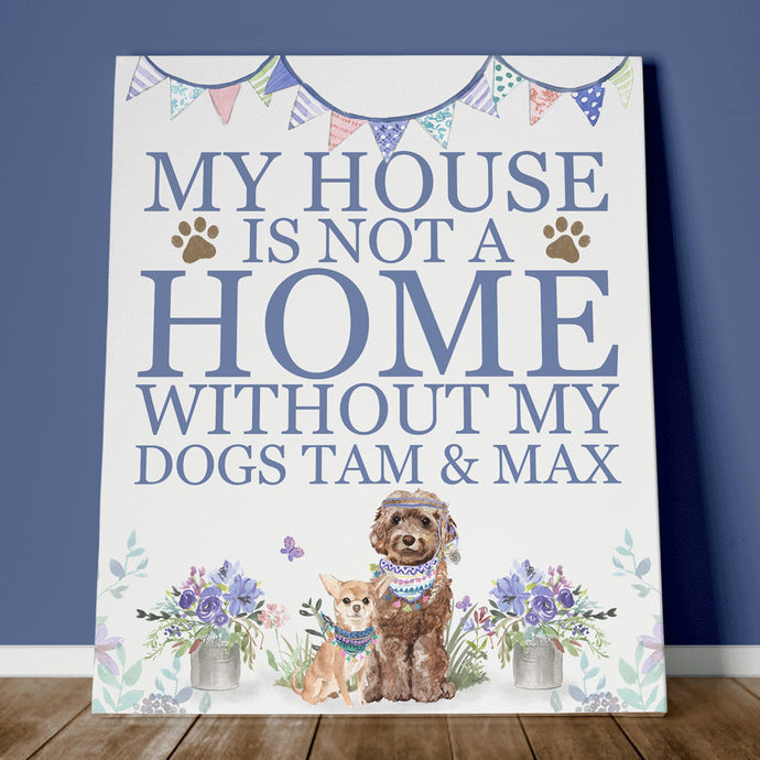 A House Is Not A Home Without My Dog