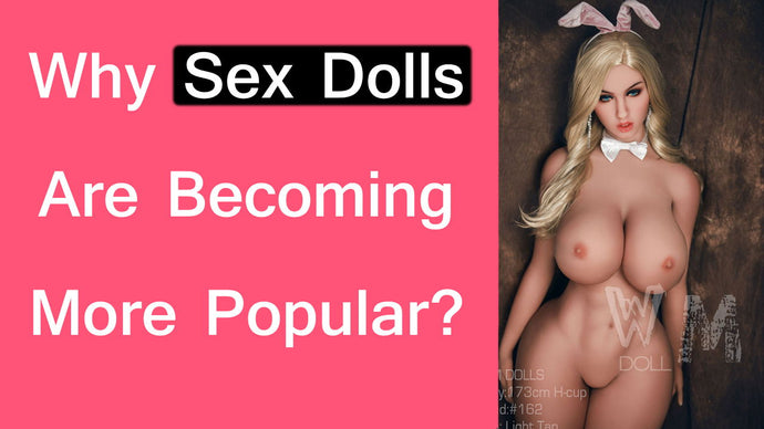 Why Are Realistic Sex Dolls Becoming So Popular?