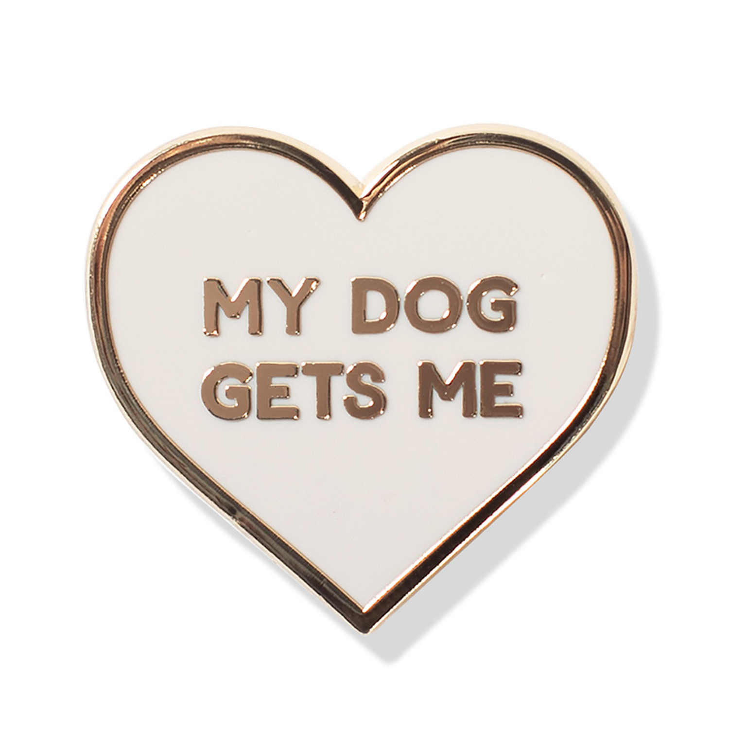 My Dog Gets Me Enamel Pin