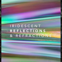 <b> IRIDESCENT REFLECTIONS & REFRACTIONS<b>