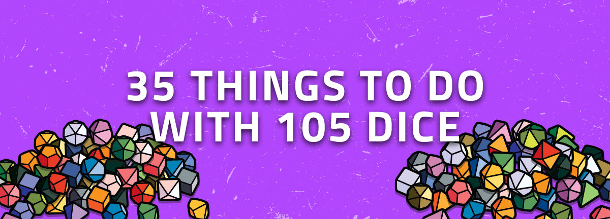 35 Things To Do With 105 Dice