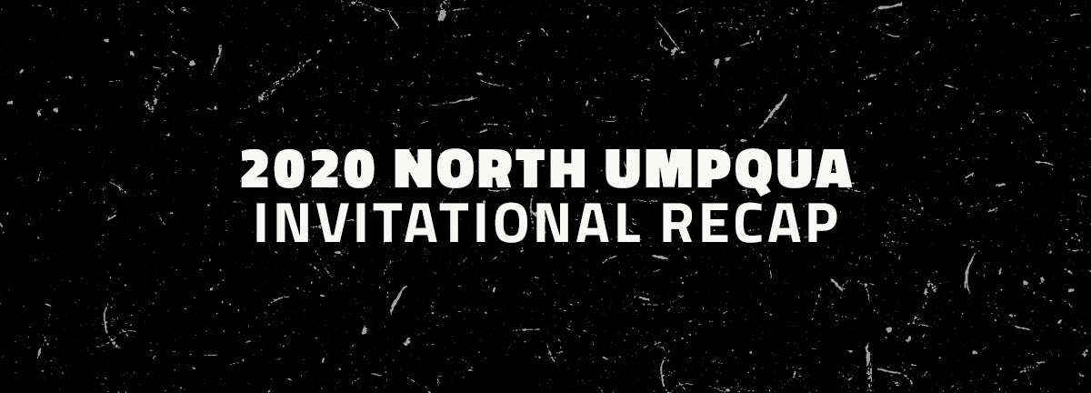 2020 North Umpqua invitational recap