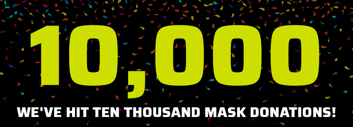 We've Hit Ten Thousand Mask Donations!