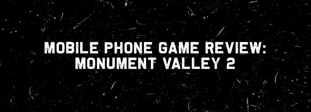 Mobile Phone Game Review: Monument Valley 2