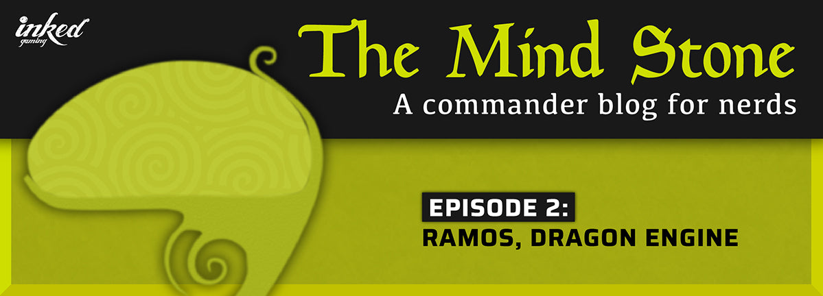 The Mind Stone - A Commander Blog For Nerds Episode 2: Ramos, Dragon Engine