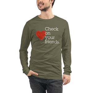 Check on your friends Unisex Long Sleeve Tee