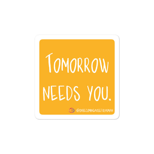 Tomorrow needs you Bubble-free stickers