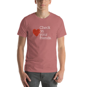 Check on your friends Short-Sleeve Unisex T-Shirt