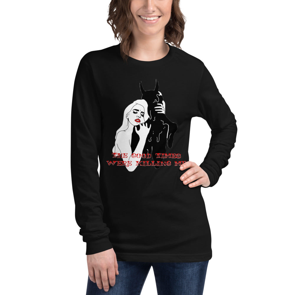 The Good Times Were Killing Me Unisex Long Sleeve Tee