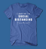 I Would but I'm Social Distancing