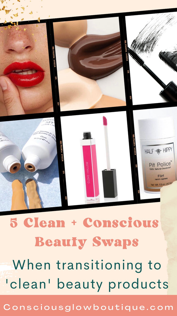5 Swaps when transitioning to Clean Beauty + Conscious Beauty products