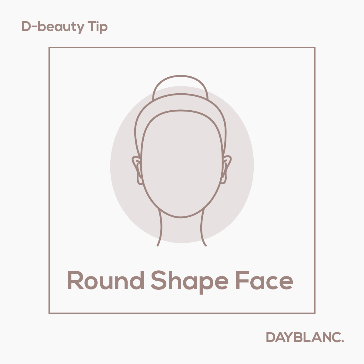 Round Shape Face - DAYBLANC
