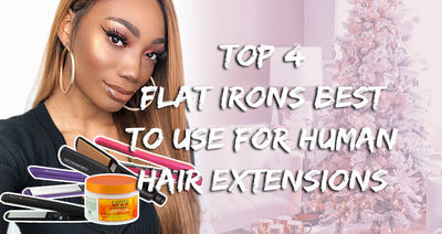 Top 4 Flat Irons Best To Use For Human Hair Extensions