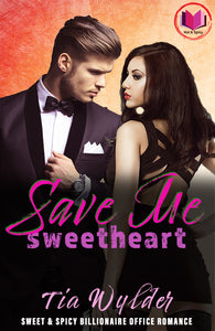 Save Me, Sweetheart: Sweet & Spicy Billionaire Office Romance