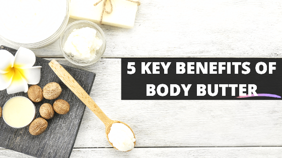 5 Key Benefits of Body Butter