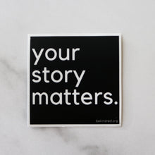 Load image into Gallery viewer, Your Story Matters Sticker