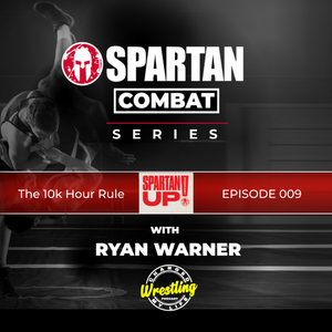 The 10k Hour Rule //SPARTAN COMBAT Podcast 009