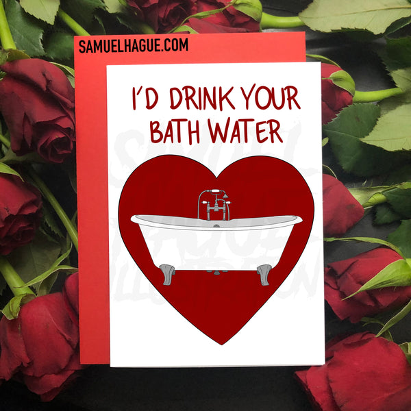 I'd Drink Your Bath Water - Valentine's Day Card