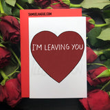 I'm Leaving You - Valentine's Day Card