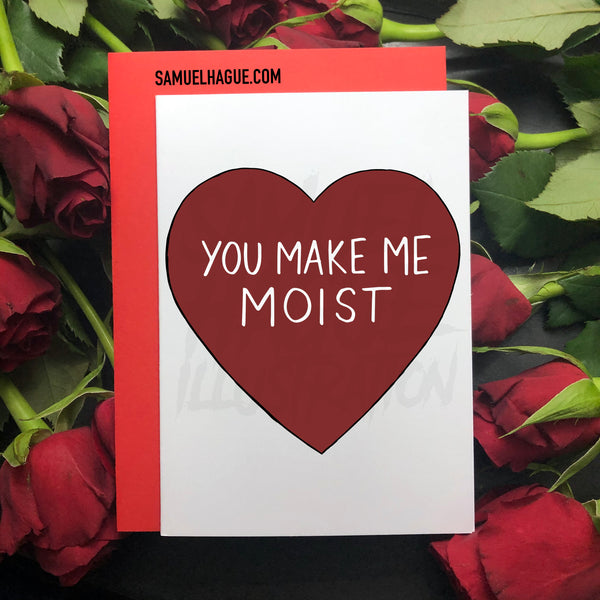 You Make Me Moist - Valentine's Day Card
