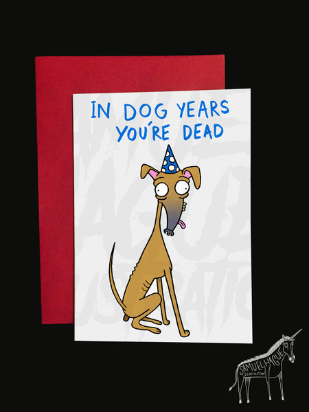 In Dog Years You're Dead - Dog - Birthday Card
