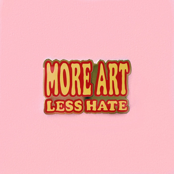 More Art Less Hate Enamel Pin