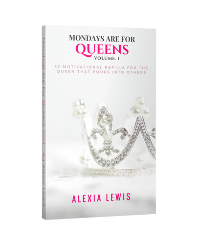 Mondays Are For Queens - by Alexia Lewis